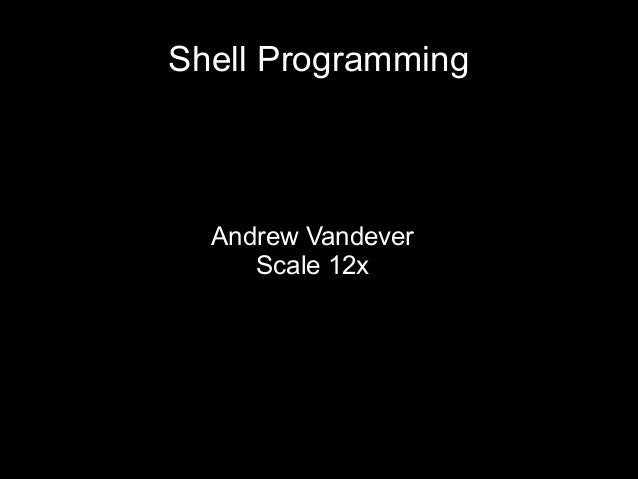 Shell Programming  Andrew Vandever Scale 12x