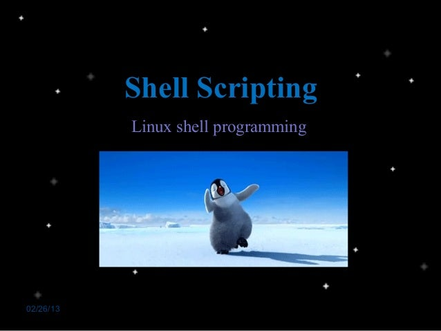 shell scripting in linux It is widely available, being the default shell on many gnu/linux distributions and on mac osx,  if you already have a lot of bash shell-scripting experience,.