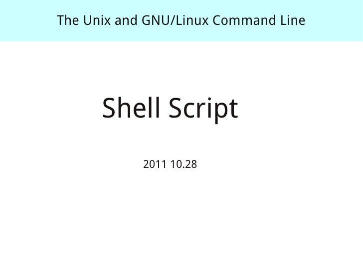 The Unix and GNU/Linux Command Line      Shell Script            2011 10.28
