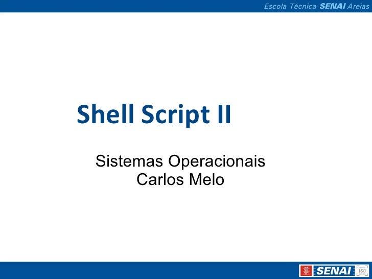 Shell Script II  Sistemas Operacionais Carlos Melo