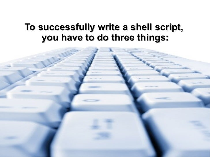 write a shell script A tutorial on how to write a unix shell in c  tutorial - write a shell in c  those scripts use commands that change the operation of the shell.