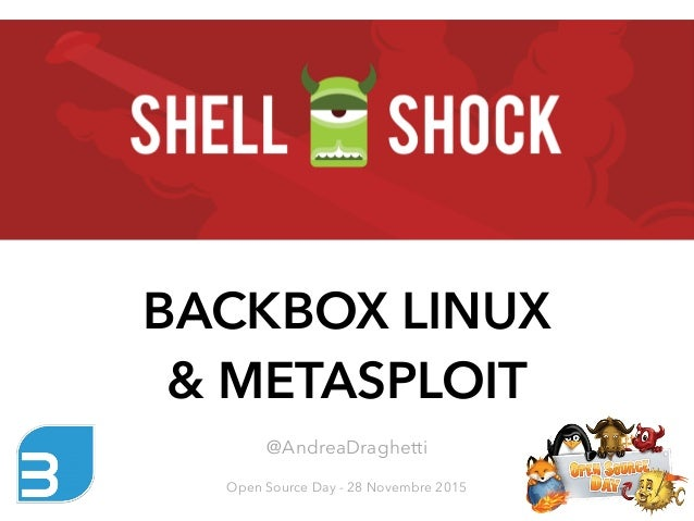 BACKBOX LINUX & METASPLOIT @AndreaDraghetti Open Source Day - 28 Novembre 2015