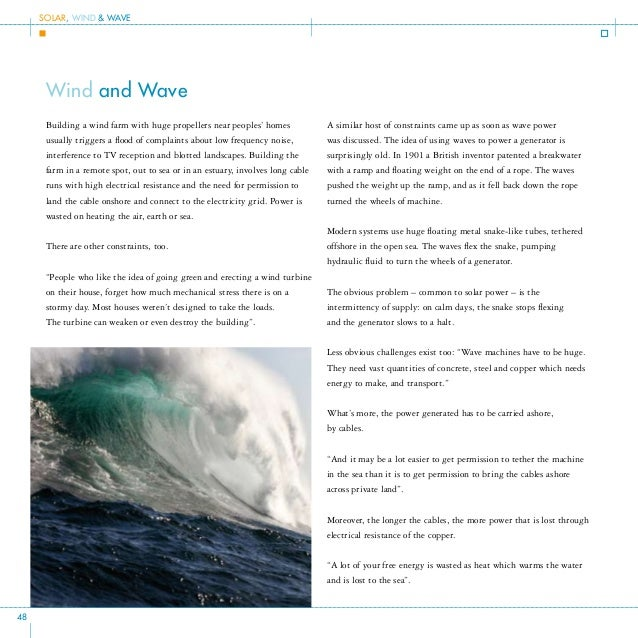 Wave Power Wave power refers to the capture of the energy of ocean surface waves to generate electricity. A number of tech...
