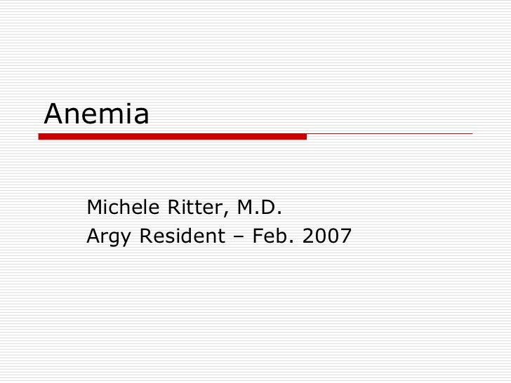 Anemia  Michele Ritter, M.D.  Argy Resident – Feb. 2007