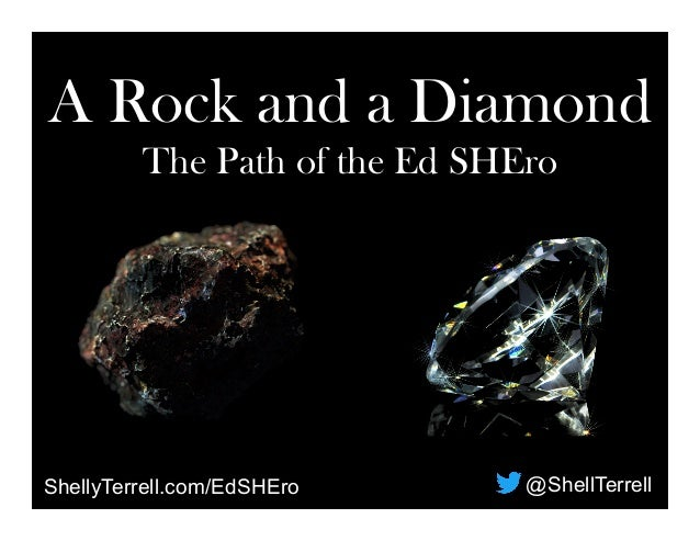 ShellyTerrell.com/EdSHEro @ShellTerrell A Rock and a Diamond The Path of the Ed SHEro