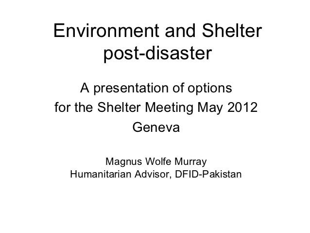 Environment and Shelter      post-disaster     A presentation of optionsfor the Shelter Meeting May 2012             Genev...