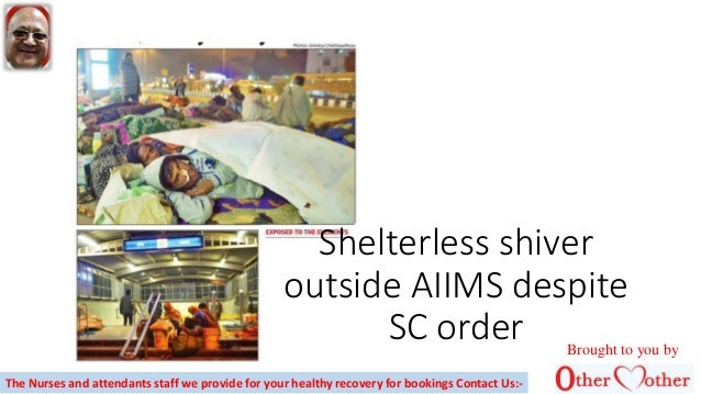 Shelterless shiver outside AIIMS despite SC order Brought to you by The Nurses and attendants staff we provide for your he...