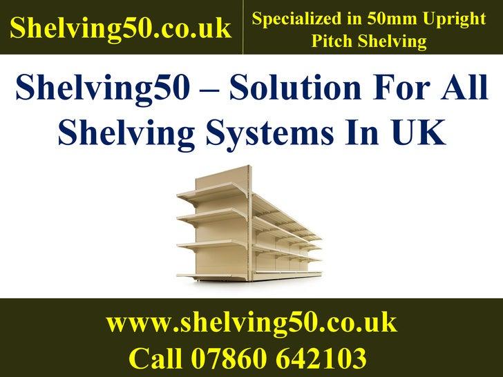 Shelving50   – Solution For All Shelving Systems In UK Shelving50.co.uk Specialized in 50mm Upright Pitch Shelving www.she...