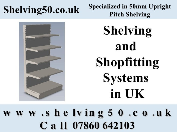 www.shelving50.co.uk Call  07860 642103   Shelving50.co.uk Shelving and  Shopfitting Systems  in UK Specialized in 50mm Up...