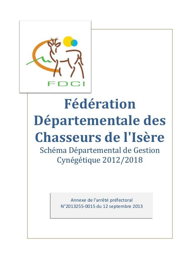 Annexe de l'arrêté préfectoral N°2013255-0015 du 12 septembre 2013 Fédération Départementale des Chasseurs de l'Isère Sché...