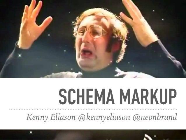 SCHEMA MARKUP Kenny Eliason @kennyeliason @neonbrand
