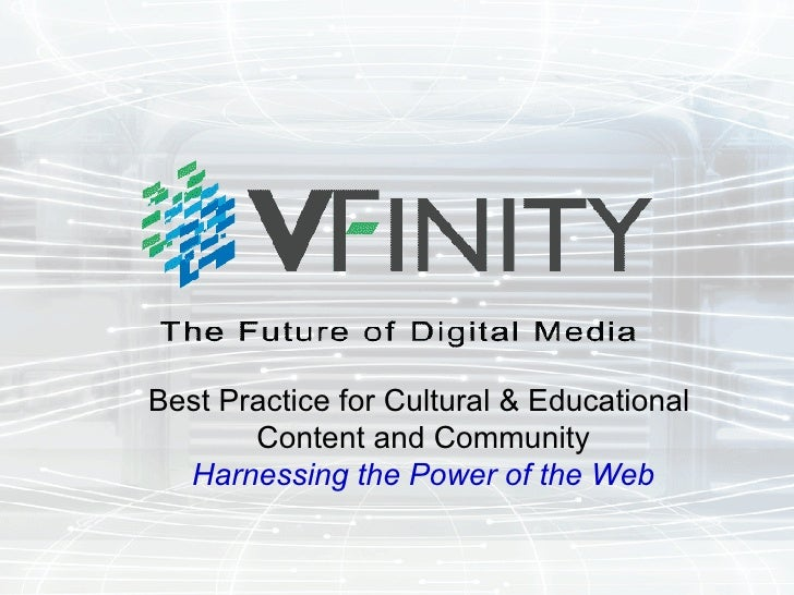 Best Practice for Cultural & Educational  Content and Community Harnessing the Power of the Web