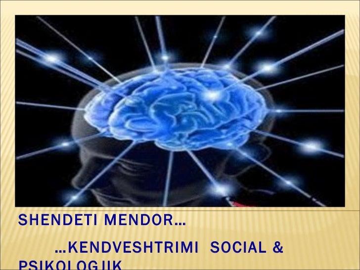 SHENDETI MENDOR…   …KENDVESHTRIMI SOCIAL &