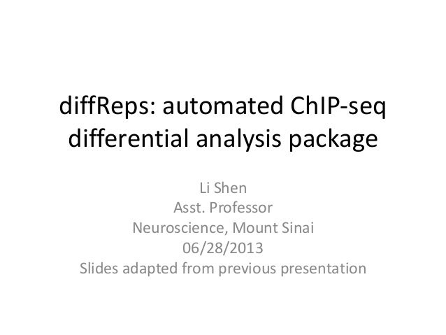 diffReps: automated ChIP-seq differential analysis package Li Shen Asst. Professor Neuroscience, Mount Sinai 06/28/2013 Sl...