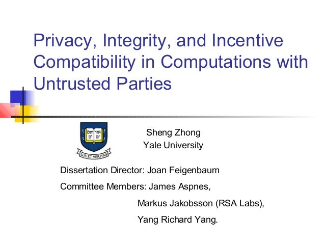 Privacy, Integrity, and IncentiveCompatibility in Computations withUntrusted Parties                       Sheng Zhong    ...