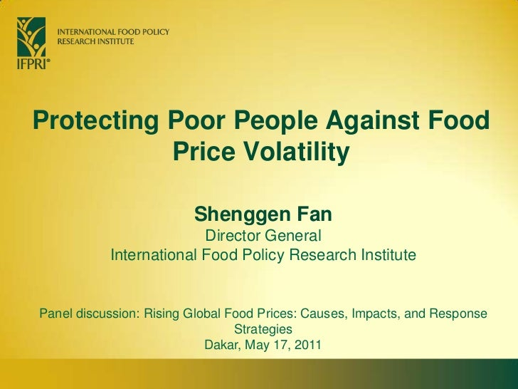 Protecting Poor People Against Food Price Volatility<br />Shenggen FanDirector General<br />International Food Policy Rese...