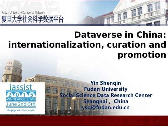 Dataverse in China: internationalization, curation and promotion 1 Yin Shenqin Fudan University Social Science Data Resear...