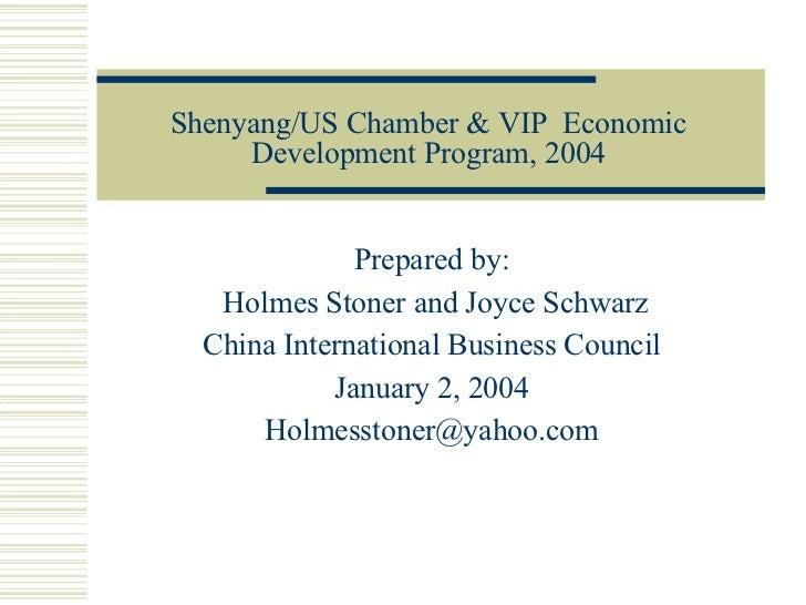 Shenyang/US Chamber & VIP  Economic Development Program, 2004 Prepared by: Holmes Stoner and Joyce Schwarz China Internati...