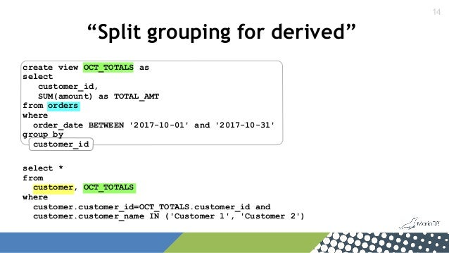 """14 """"Split grouping for derived"""" select * from customer, OCT_TOTALS where customer.customer_id=OCT_TOTALS.customer_id and c..."""
