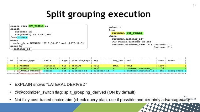 """17 Split grouping execution ● EXPLAIN shows """"LATERAL DERIVED"""" ● @@optimizer_switch flag: split_grouping_derived (ON by def..."""