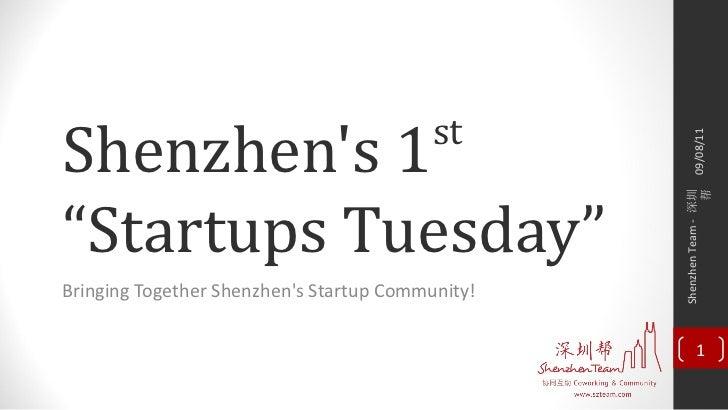 "Shenzhens 1                              st                                                      09/08/11""Startups Tuesday..."