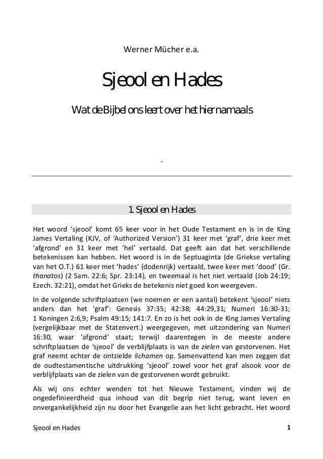 Werner Mücher e.a. Sjeool en Hades WatdeBijbelonsleertoverhethiernamaals - 1. Sjeool en Hades Het woord 'sjeool' komt 65 k...