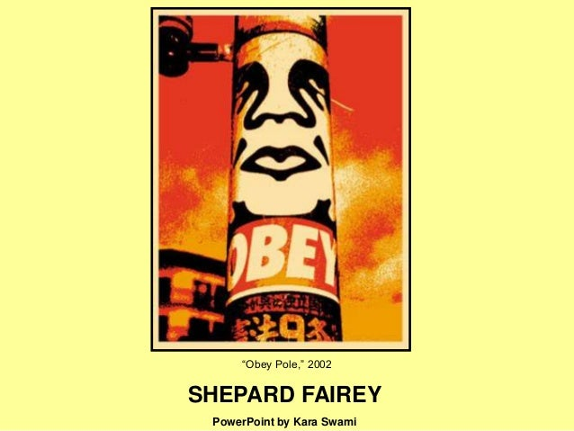 """Obey Pole,"" 2002 SHEPARD FAIREY PowerPoint by Kara Swami"