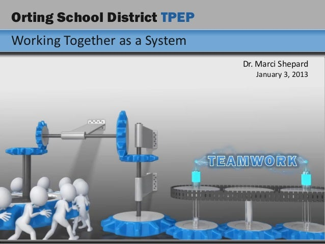 Orting School District TPEPWorking Together as a System                               Dr. Marci Shepard                   ...