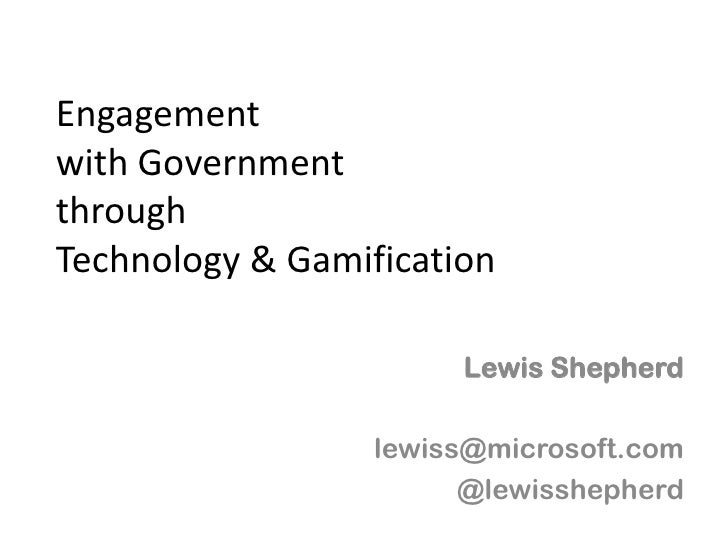 Engagementwith GovernmentthroughTechnology & Gamification                       Lewis Shepherd                  lewiss@mic...