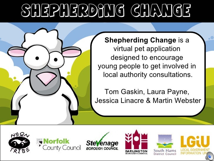 Shepherding Change  is a  virtual pet application  designed to encourage  young people to get involved in  local authority...