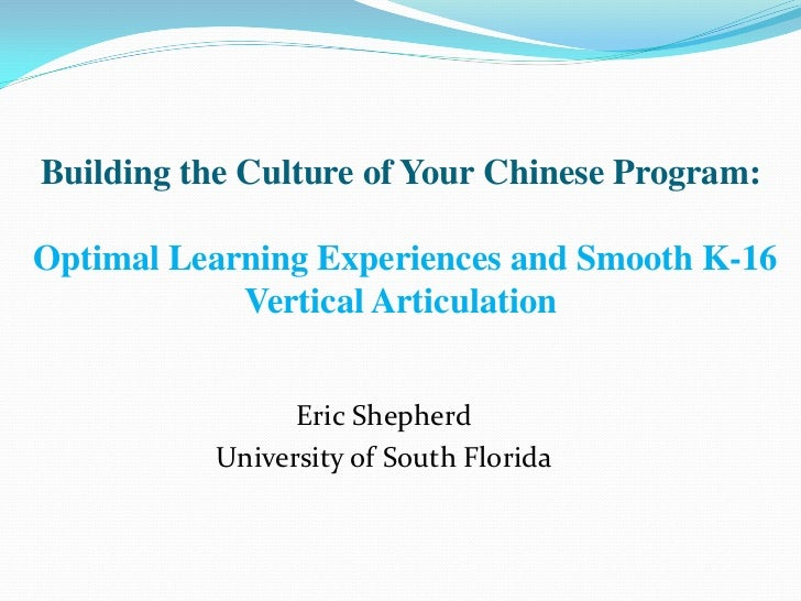 Building the Culture of Your Chinese Program:Optimal Learning Experiences and Smooth K-16            Vertical Articulation...