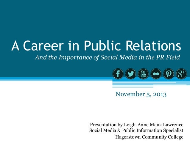 A Career in Public Relations And the Importance of Social Media in the PR Field  November 5, 2013  Presentation by Leigh-A...