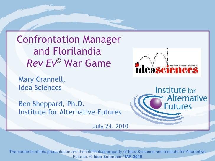 Confrontation Manager and Florilandia  Rev Ev ©   War Game Mary Crannell,  Idea Sciences Ben Sheppard, Ph.D.  Institute fo...