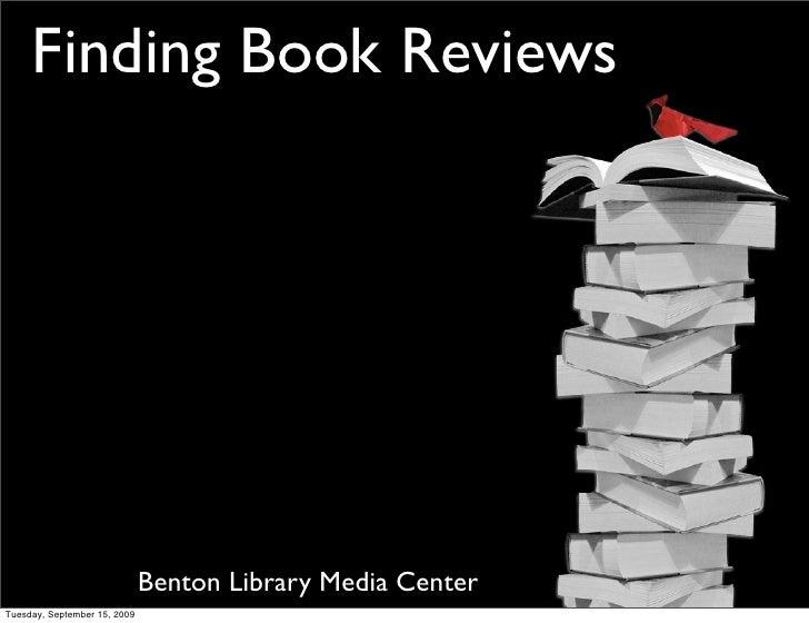 Finding Book Reviews                                   Benton Library Media Center Tuesday, September 15, 2009