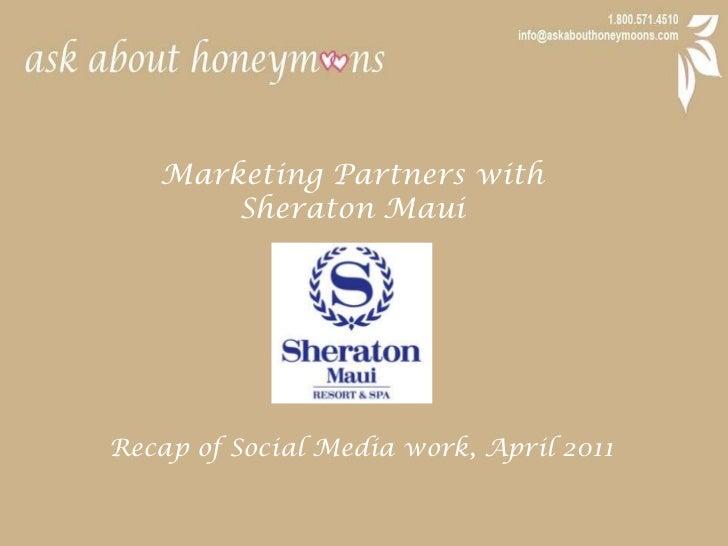 Marketing Partners with <br />Sheraton Maui<br />Recap of Social Media work, April 2011<br />