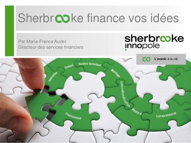 Sherbr ke finance vos idéesPar Marie-France AudetDirecteur des services financiersL'avenir à la clé