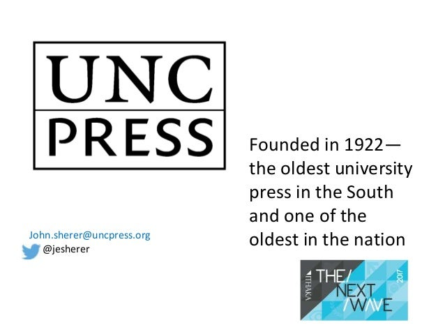 Founded in 1922— the oldest university press in the South and one of the oldest in the nationJohn.sherer@uncpress.org @jes...