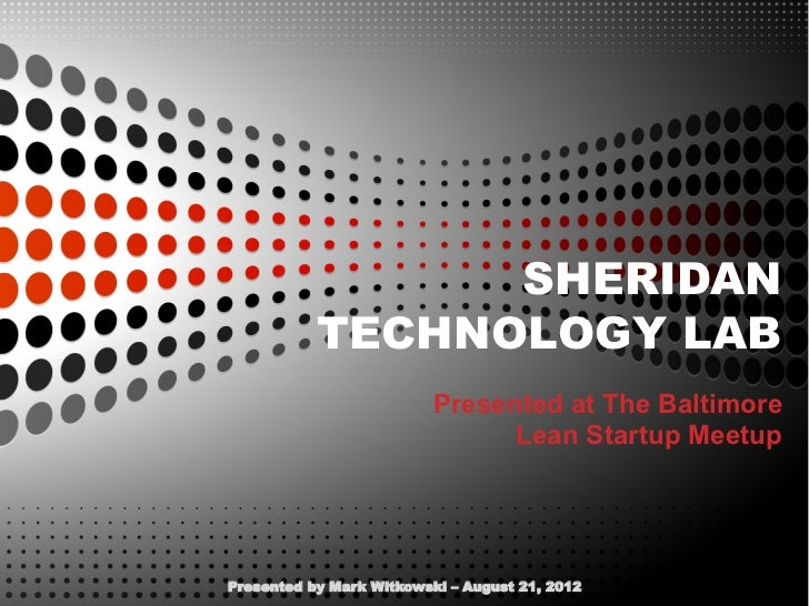 SHERIDAN           TECHNOLOGY LAB                          Presented at The Baltimore                                Lean ...