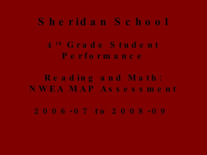 Sheridan School 4 th  Grade Student Performance   Reading and Math: NWEA MAP Assessment 2006-07 to 2008-09