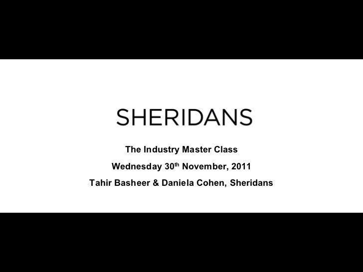 The Industry Master Class Wednesday 30 th  November, 2011 Tahir Basheer & Daniela Cohen, Sheridans