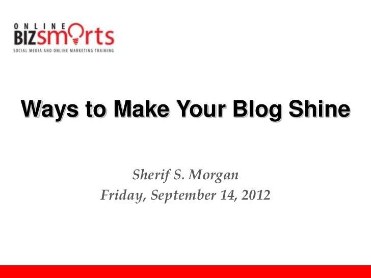 Ways to Make Your Blog Shine           Sherif S. Morgan      Friday, September 14, 2012