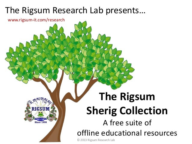 The RigsumSherig CollectionA free suite ofoffline educational resourcesThe Rigsum Research Lab presents…www.rigsum-it.com/...