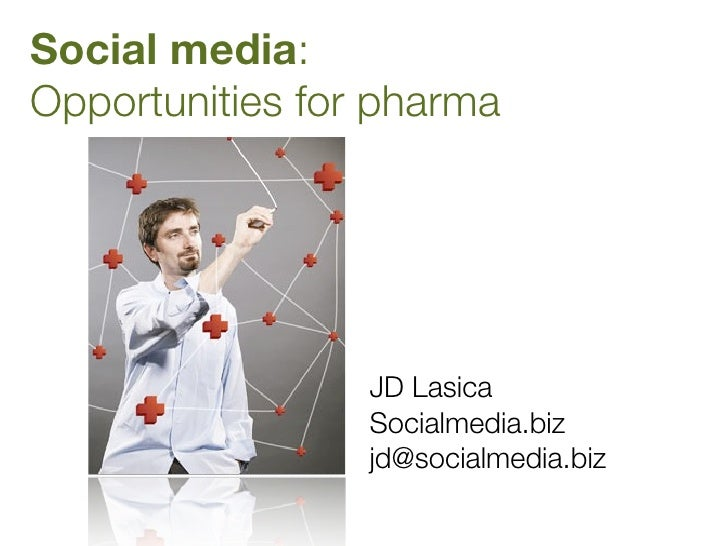 Social media: Opportunities for pharma                      JD Lasica                  Socialmedia.biz                  jd...