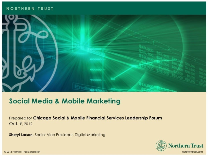 NORTHERN TRUST    Social Media & Mobile Marketing    Prepared for Chicago Social & Mobile Financial Services Leadership Fo...