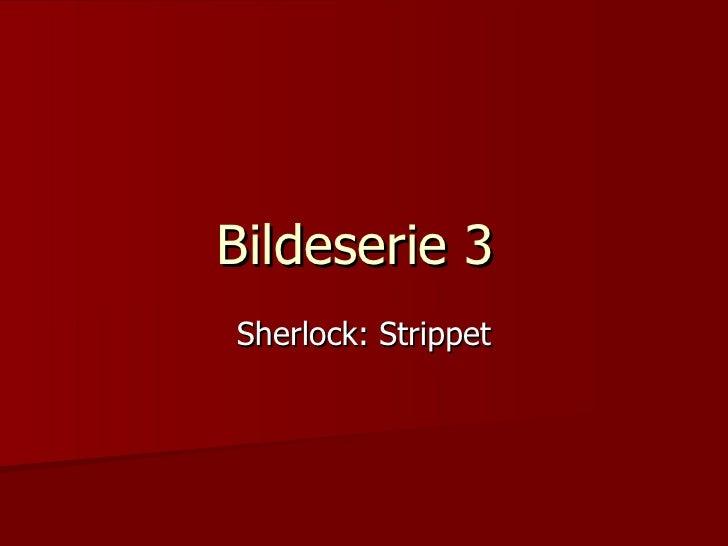 Bildeserie 3  Sherlock: Strippet