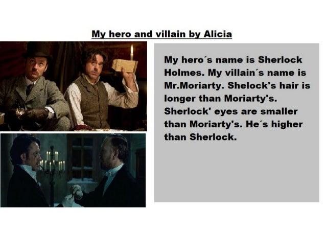 My Hero and Villain  Sherlock Holmes vs  Professor Moriarty  6A