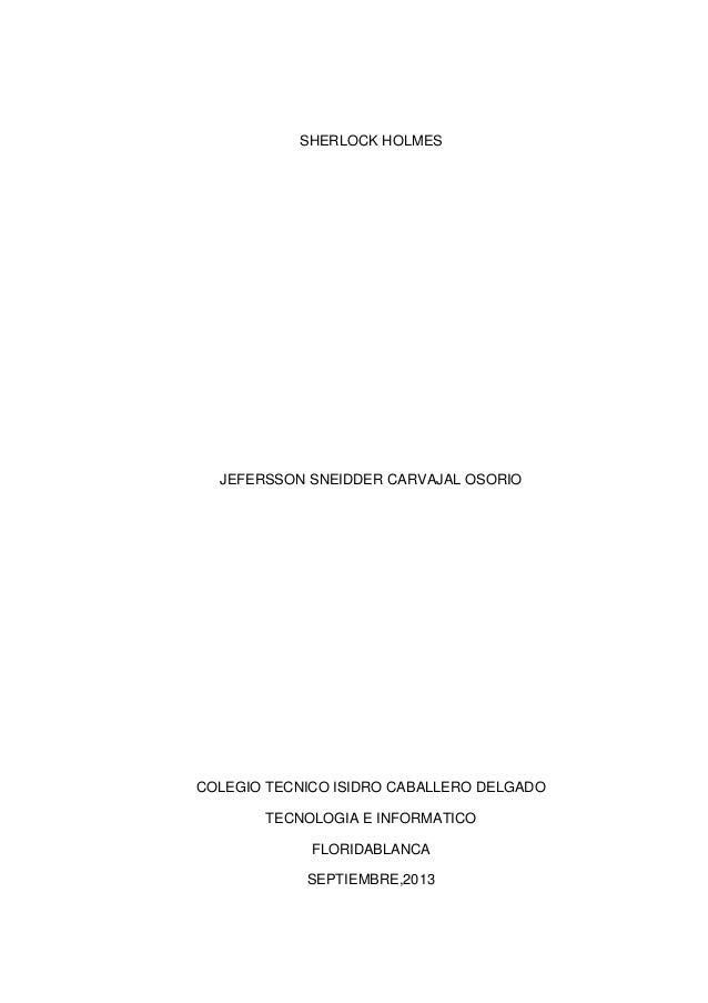 SHERLOCK HOLMES  JEFERSSON SNEIDDER CARVAJAL OSORIO  COLEGIO TECNICO ISIDRO CABALLERO DELGADO TECNOLOGIA E INFORMATICO FLO...