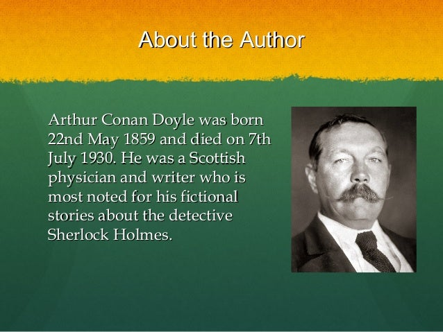 two stories by arthur conan doyle essay Essay life of sir arthur conan doyle sir arthur conan doyle, a british physician who later devoted his life to writing, has become one of the most popular and.
