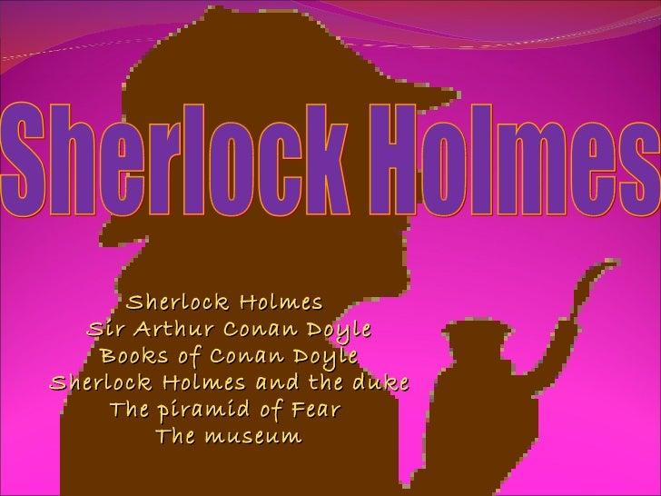 Sherlock Holmes  Sir Arthur Conan Doyle Books of Conan Doyle Sherlock Holmes and the duke's son The piramid of Fear  The m...