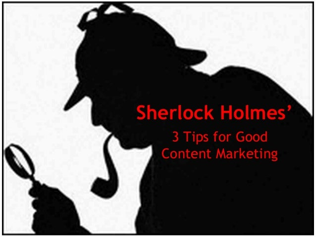 Sherlock Holmes' 3 Tips for Good Content Marketing